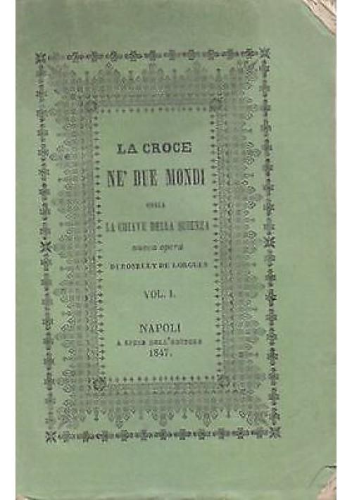 LA CROCE NE' DUE MONDI Roselly de Lorgues Vol.I 1847