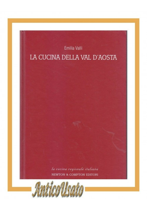 LA CUCINA DELLA VAL D'AOSTA di Emilia Valli 2003 Newton in 300 ricette libro