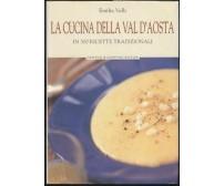LA CUCINA DELLA VAL D'AOSTA in 300 ricette tradizionali Emilia Valli 2003 Newton