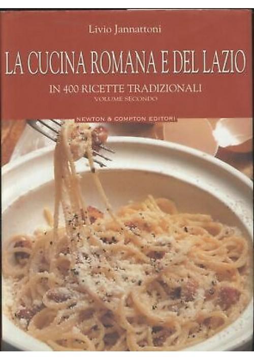 LA CUCINA ROMANA E DEL LAZIO volume II Livio Jannattoni 2003 Newton Compton
