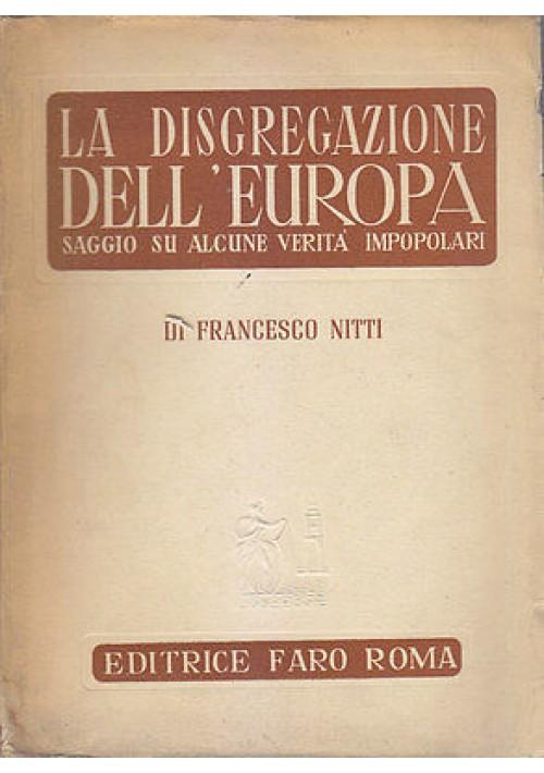 LA DISGREGAZIONE DELL'EUROPA di Francesco Nitti 1945 Editrice Faro I edizione