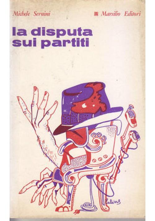LA DISPUTA SUI PARTITI di Michele Sernini  - Marsilio Editore 1968