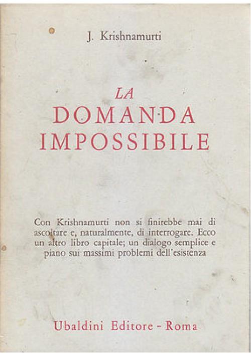 LA DOMANDA IMPOSSIBILE  di J. Krishnamurti - Ubaldini editore 1974