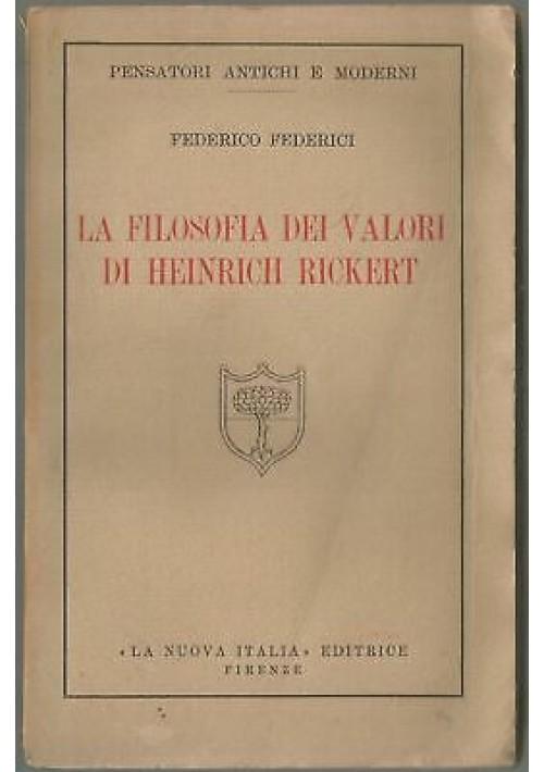 LA FILOSOFIA DEI VALORI DI HEINRICH RICKERT Federico Federici 1933 Nuova Italia