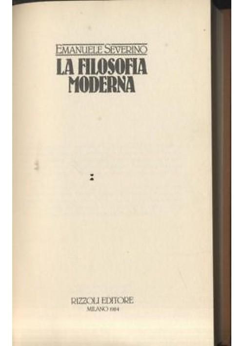 LA FILOSOFIA MODERNA di Emanuele Severino Rizzoli editore 1984 - libro filosofia
