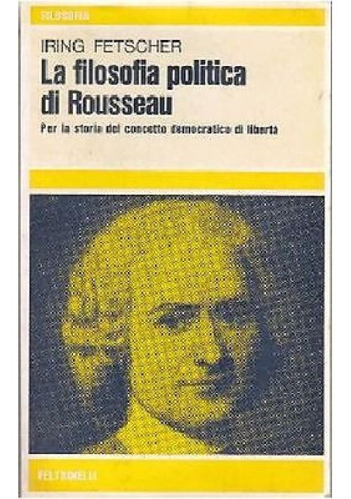 LA FILOSOFIA POLITICA DI ROUSSEAU storia concetto democratico libertà - Fetscher