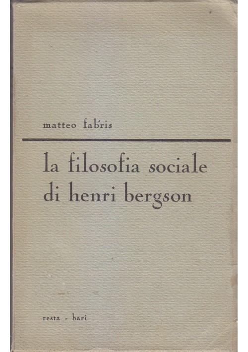LA FILOSOFIA SOCIALE DI HENRI BERGSON di Matteo Fabris 1966 Resta Editore
