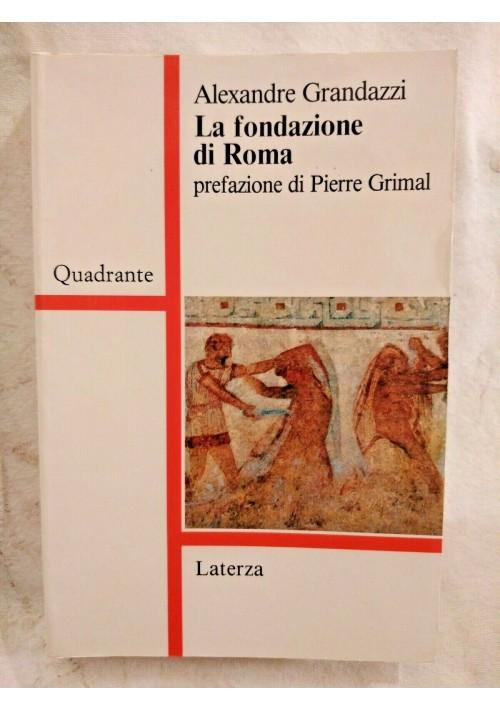 LA FONDAZIONE DI ROMA di Alexandre Grandazzi Laterza riflessioni sulla storia