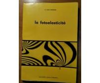 LA FOTOELASTICITÀ di Aldo Mondina 1958 Casa Editrice rivista di meccanica