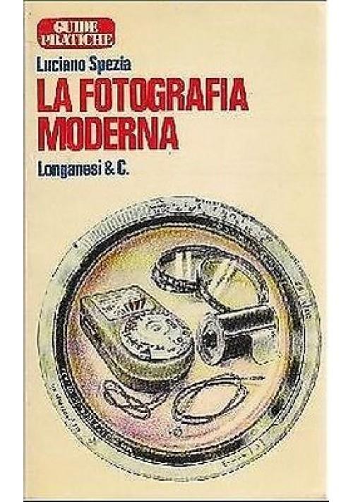 LA FOTOGRAFIA MODERNA di Luciano Spezia 1978 - Longanesi editore