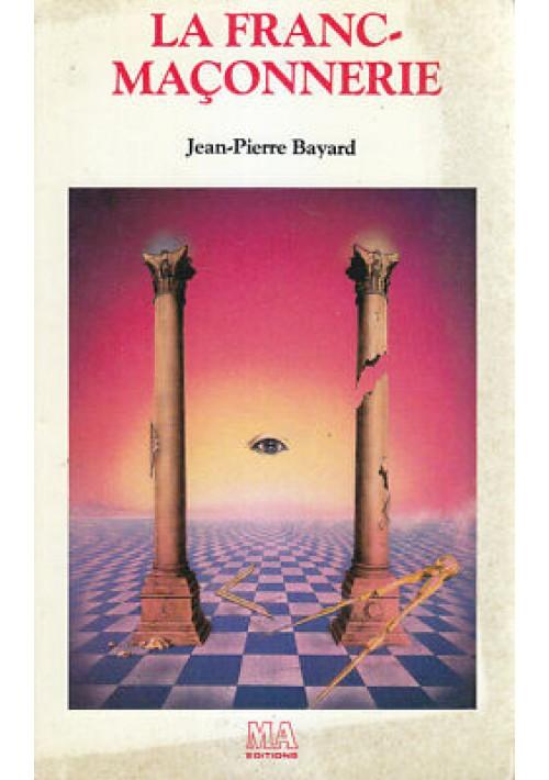 LA FRANC MACONNERIE Jean PierreBayard 1986 MA editions
