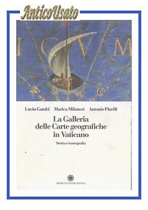 LA GALLERIA DELLE CARTE GEOGRAFICHE IN VATICANO di Gambi Milanesi Pinelli libro
