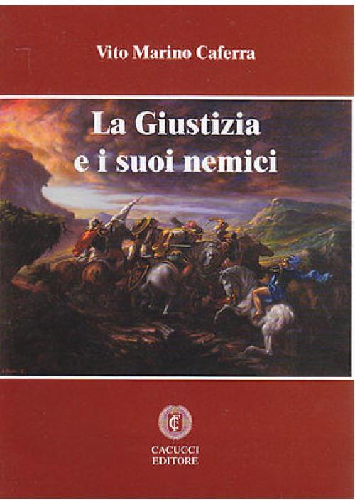 LA GIUSTIZIA E I SUOI NEMICI di Vito Marino Caferra - Cacucci Editore 2010