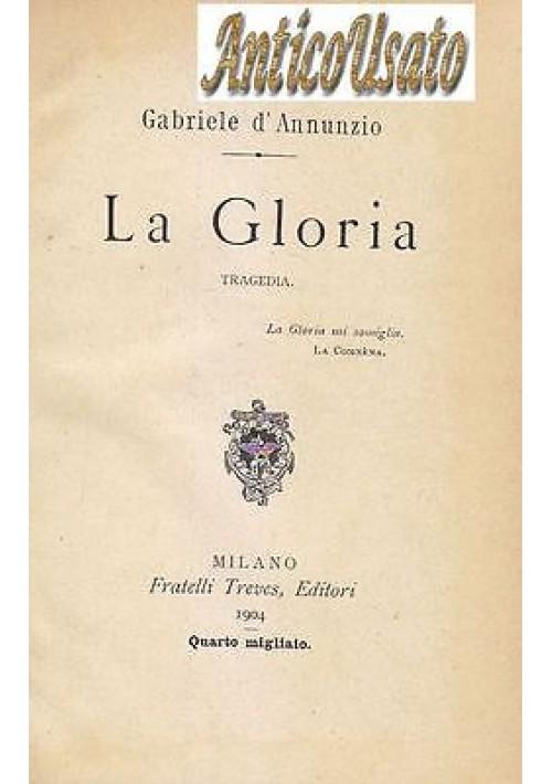 LA GLORIA di Gabriele d Annunzio - Fratelli Treves Editori 1904 IV migliaio