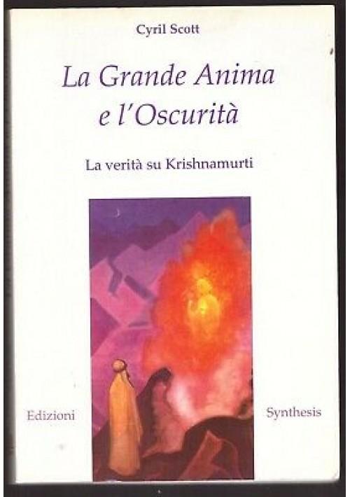 LA GRANDE ANIMA E L'OSCURITA' la verità su Krishnamurti di Cyril Scott 2000 Synthesys *