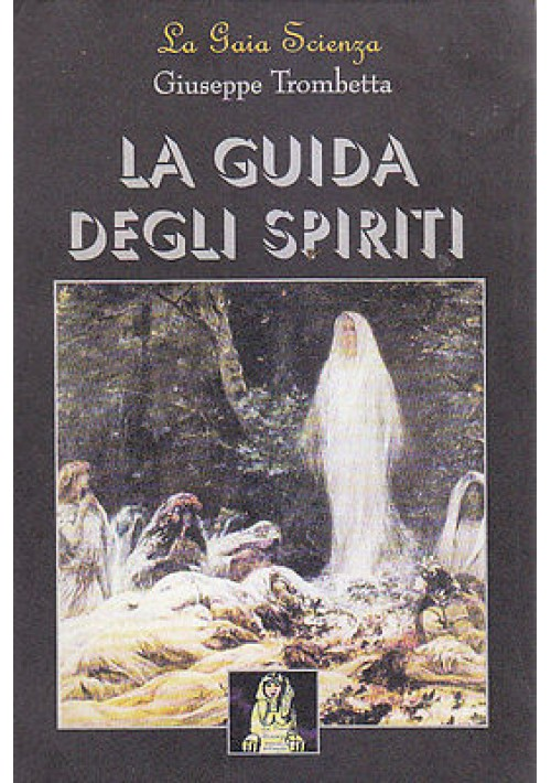 LA GUIDA DEGLI SPIRITI di Giuseppe Trombetta - La Gaia Scienza EDAART FRAMAR