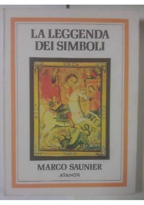 LA LEGGENDA DEI SIMBOLI filosofici religiosi massonici Marco Saunier 1983 Atanor