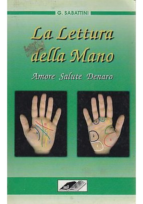 LA LETTURA DELLA MANO di G.Sabattini Amore Salute Danaro  Zeus Editoriale 1996