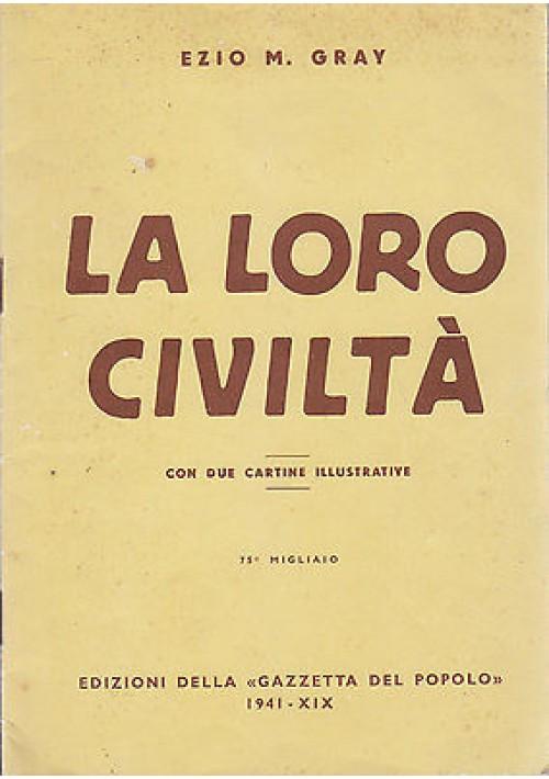 LA LORO CIVILTA' di Ezio M. Gray - Gazzetta del popolo 1941 II edizione