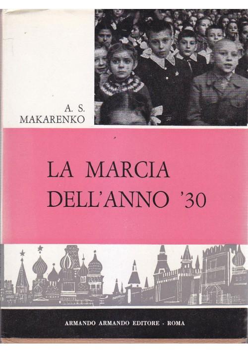 LA MARCIA DELL ANNO 30 di A.S.Makarenko 1962 Armando Armando Editore pedagogia