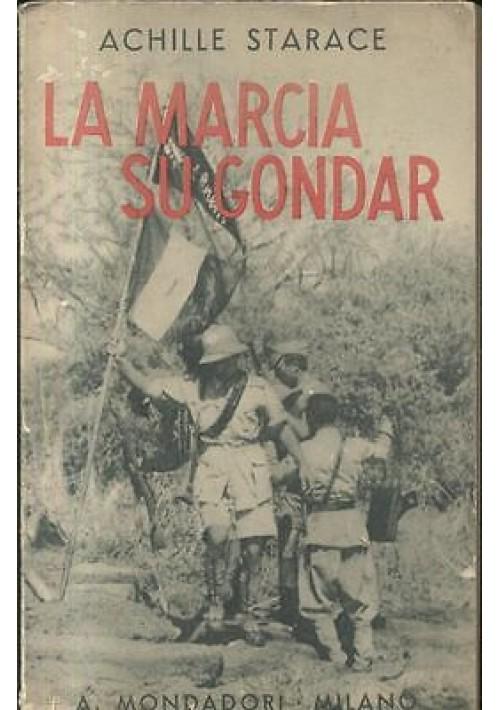 LA MARCIA SU GONDAR di Achille Starace 1937 Mondadori editore