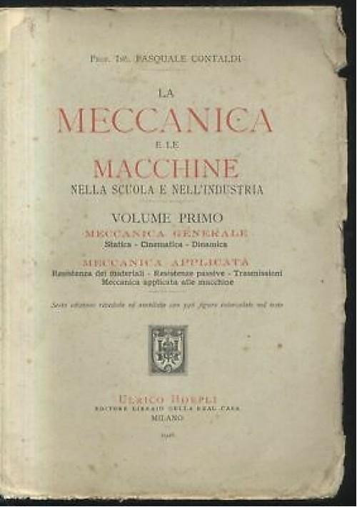 LA MECCANICA E LE MACCHINE NELLA SCUOLA E INDUSTRIA vol.I Contaldi 1926 Hoepli