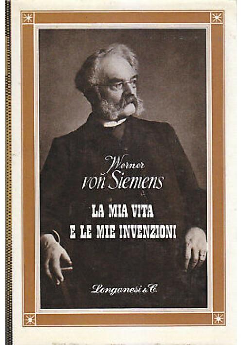 LA MIA VITA E LE MIE INVENZIONI di Werner Von Siemens 1970  Longanesi il Cammeo