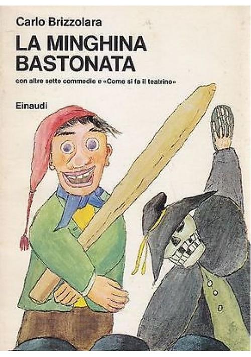 LA MINGHINA BASTONATA CON ALTRE SETTE COMMEDIE di Carlo Brizzolara  1975 Einaudi