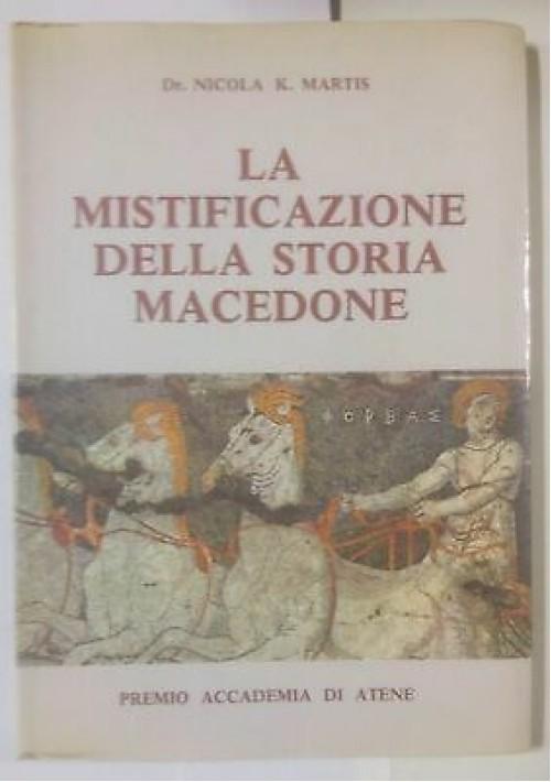 LA MISTIFICAZIONE DELLA STORIA MACEDONE di Nicola K Martis 1985 Atene