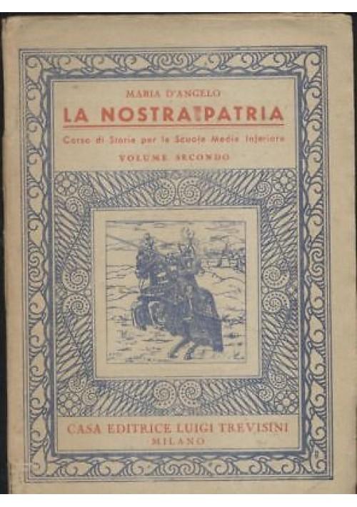 LA NOSTRA PATRIA VOLUME II Maria D'Angelo - Trevisini editore 1948