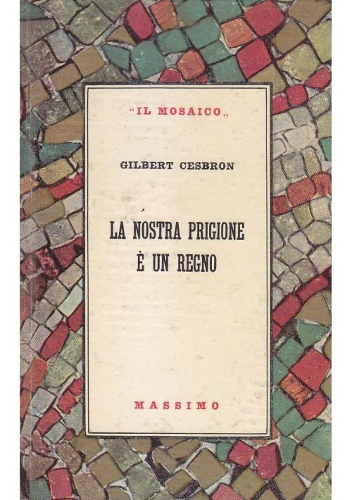 LA NOSTRA PRIGIONE è UN REGNO di Gilbert Cesbron 1955 Massimo Editore il mosaico