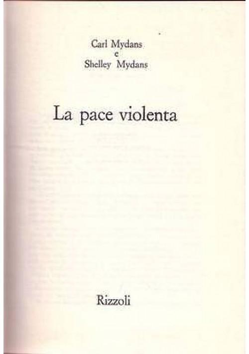 LA PACE VIOLENTA di Carl Mydans e Shelley Mydans - Rizzoli editore 1971