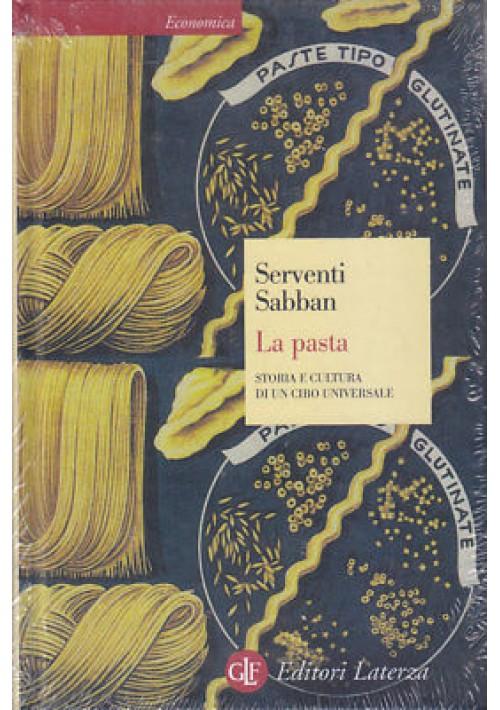 LA PASTA storia e cultura di un cibo universale Serventi Sabban 2004 Laterza