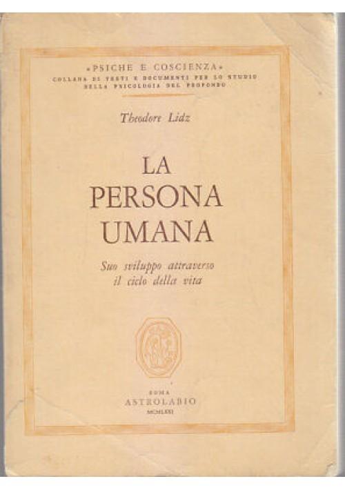 LA PERSONA UMANA suo sviluppo attraverso il ciclo della vita Theodore Lidz 1971