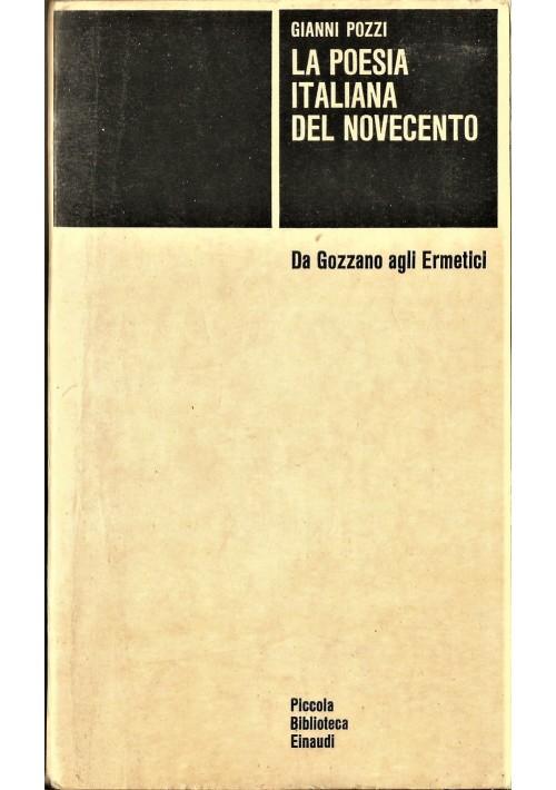 LA POESIA ITALIANA DEL NOVECENTO Gozzano a Ermetici Gianni Pozzi 1967 Einaudi