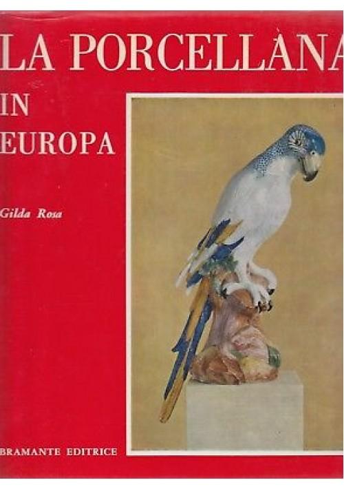 LA PORCELLANA IN EUROPA di Gilda Rosa 1966 Bramante Editrice