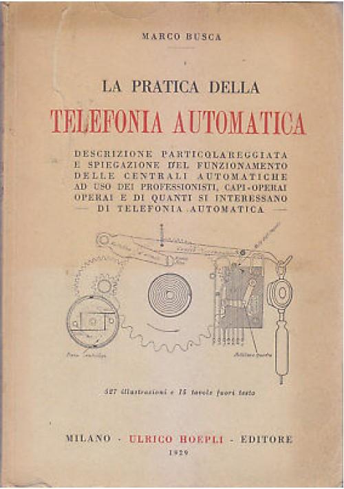 LA PRATICA DELLA TELEFONIA AUTOMATICA di Marco Busca 1929 Ulrico Hoepli