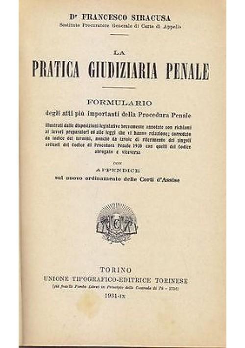 LA PRATICA GIUDIZIARIA PENALE di Francesco Siracusa - UTET editore 1931