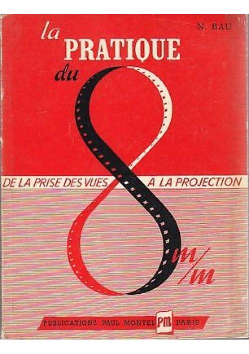 LA PRATIQUE DU 8MM  N. Bau de la prise des vues a la projection 1952 Paul Montel