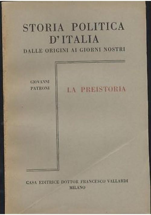 LA PREISTORIA 2 volumi Giovanni Patroni 1951 STORIA POLITICA ITALIA Vallardi *