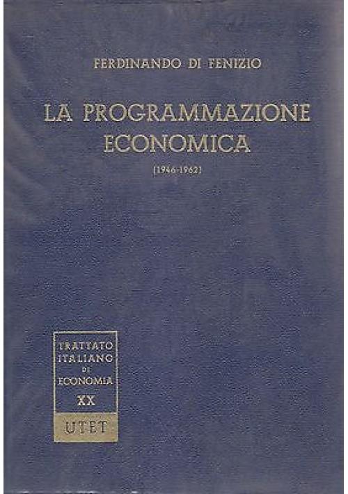 LA PROGRAMMAZIONE ECONOMICA 1946 1962 Ferdinando di Fenizio1965 UTET Edizione