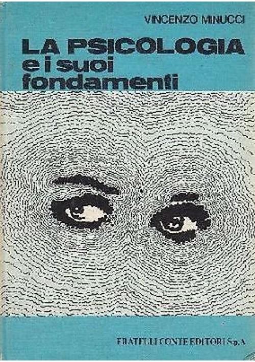 LA PSICOLOGIA E I SUOI FONDAMENTI di Vincenzo Minucci 1972 Fratelli Conte