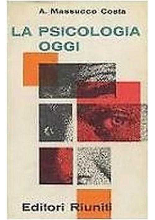 LA PSICOLOGIA OGGI di Massucco Costa  - Editori Riuniti I EDIZIONE 1962