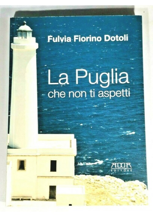 LA PUGLIA CHE NON TI ASPETTI di Fulvia Fiorino Dotoli libro storia locale viaggi
