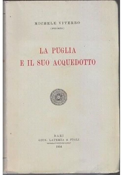 LA PUGLIA E IL SUO ACQUEDOTTO di Michele Viterbo 1954 Laterza storia locale Bari