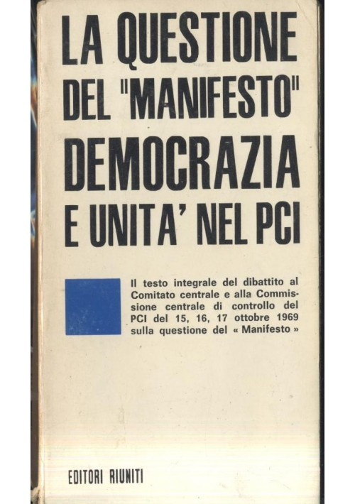 LA QUESTIONE DEL MANIFESTO DEMOCRAZIA E UNITA' NEL PCI 1969 Editori Riuniti