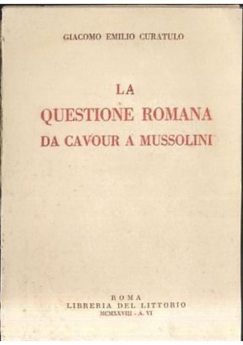 LA QUESTIONE ROMANA DA CAVOUR A MUSSOLINI Giacomo Emilio Curatolo 1928 littorio