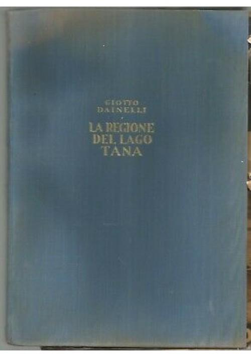 LA REGIONE DEL LAGO TANA di Giotto Dainelli. Mondadori Editore I edizione marzo
