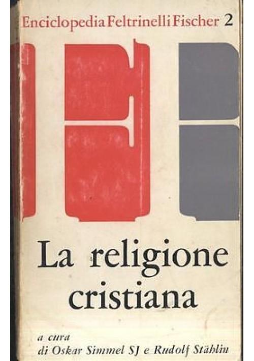 LA RELIGIONE CRISTIANA A cura di Simmel e  Stahlin - Feltrinelli editore 1962