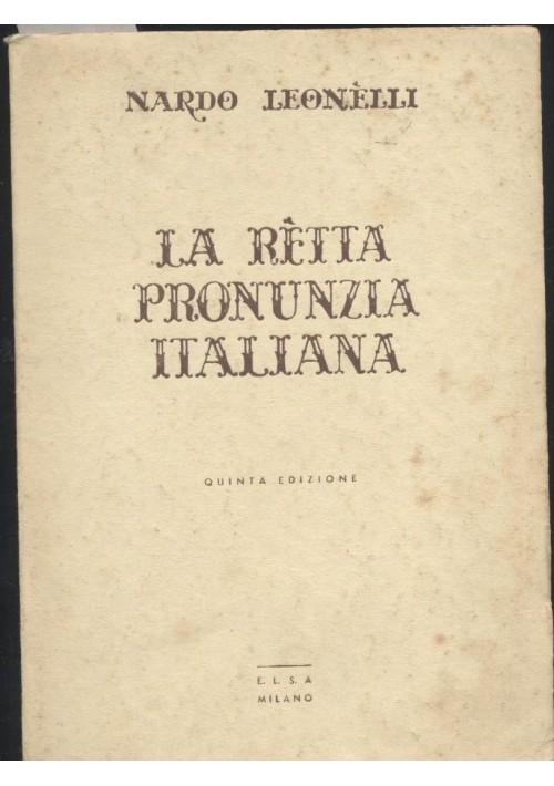 LA RETTA PRONUNZIA ITALIANA di Nardo Leonelli metodo facile per imparare 1948